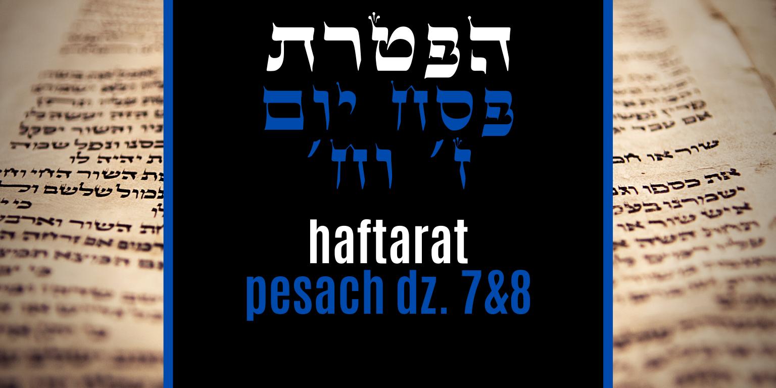 Haftarat Pesach – dzień siódmy i ósmy