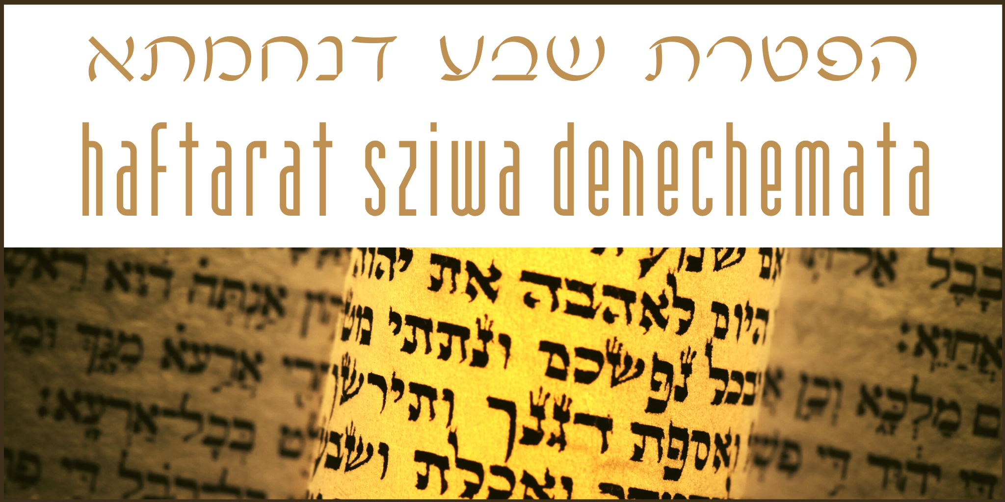 Haftarat Sziwa de-Nechemata: Nachamu, Nachamu Ami