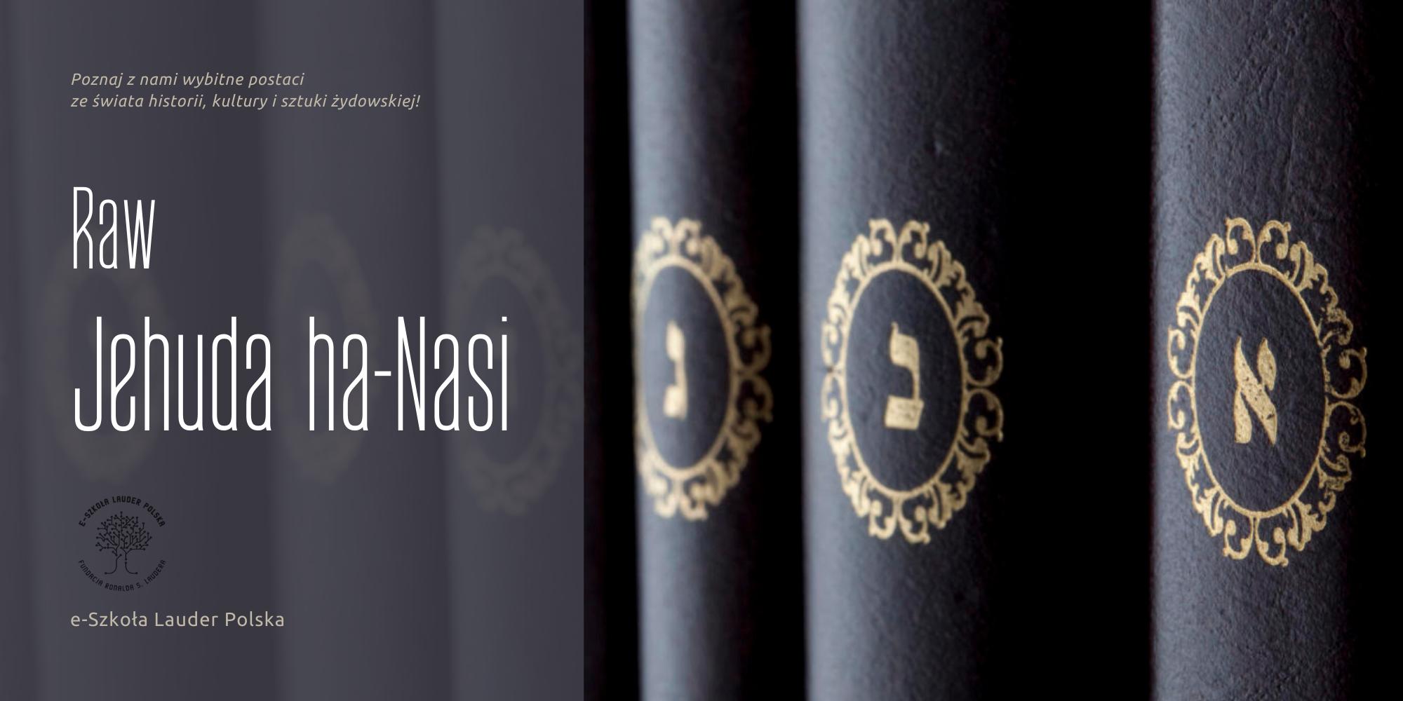 Raw Jehuda ha-Nasi: przywódca, rabin, redaktor Miszny